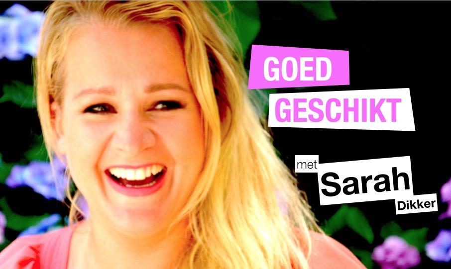 Nieuwe serie: 'Goed Geschikt met Sarah Dikker'!